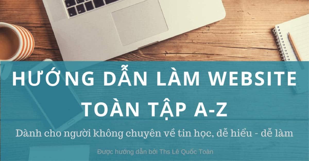 huong dan lam website toan tap tu a den z
